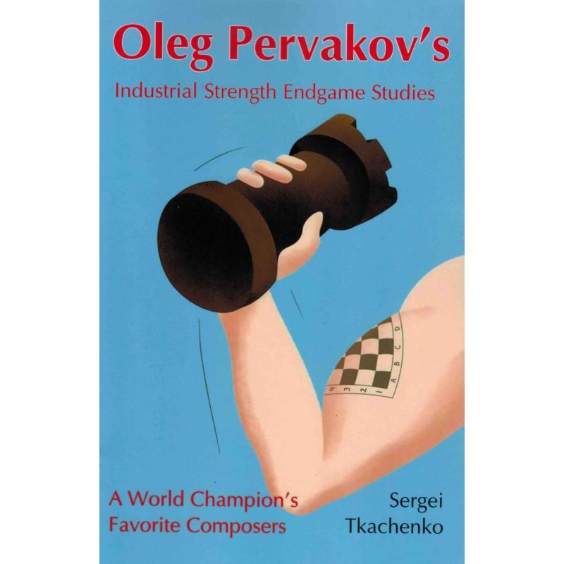 Oleg Pervakov's Industrial Strength Endgame Studies de Sergei Tkachenko