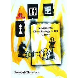 Fundamental Chess Strategy in 100 Games de Boroljub Zlatanovic