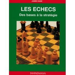 Les échecs Des bases à la stratégie de James Eade