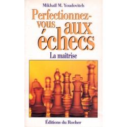Perfectionnez-vous aux échecs de Mikhaïl M. Youdovicth