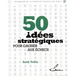 50 idées stratégiques pour gagner aux échecs de Anatoly Terekhin