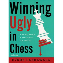 Winning Ugly in Chess  de Cyrus Lakdawala